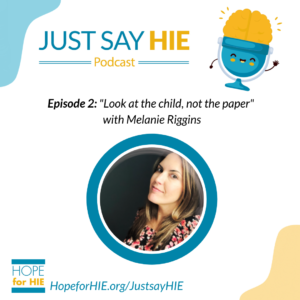 """Just Say HIE Podcast – New Episode """"Look at the child, not the paper"""""""